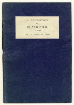 A Description of Blackpool in Lancashire Frequented for Sea-Bathing, 1788 by William Hutton. Edited by R.Sharpe France, 1944