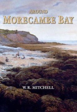 Around Morecombe Bay by W R Mitchell 2005