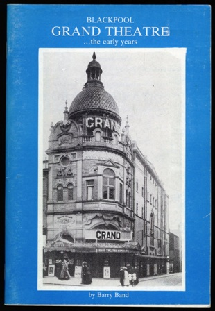 Blackpool Grand Theatre - the early years. Barry Bond.s