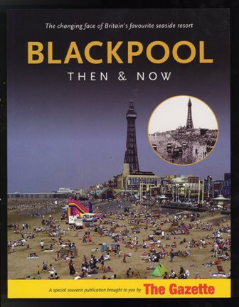 Blackpool: Then and Now by Blackpool Gazette 2007