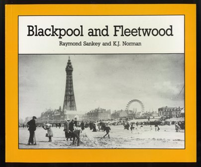 Blackpool and Fleetwood by Raymond Sankey and K.J. Norman