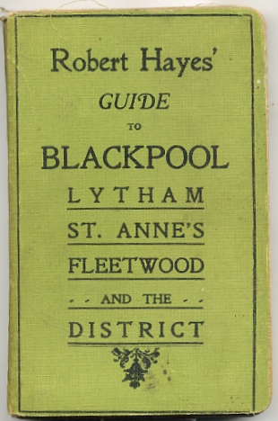 Robert Hayes' Guide to Blackpool, Lytham St.Annes, Fleetwood and the District c1927.