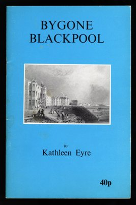 Bygone Blackpool by Kathleen Eyre, 1971.