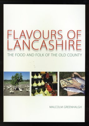 Flavours of Lancashire - The Food And Folk of The Old County. Malcolm Greenhalgh s