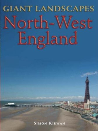 Giant Landscapes North-West England by Simon Kirwan and Liam Kirwan 2007