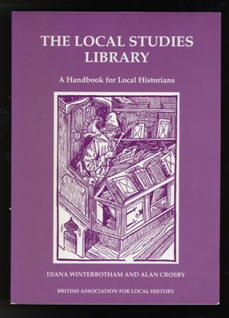 Local Studies Library - Handbook For Local Historians. by Diana Winterbotham and Alan Crosby