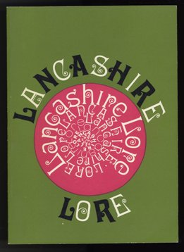 Lancashire Lore - a miscellany of country customs, sayings, dialect words, rhymes, games, village memories and recipes. by the Lancashire Federation of Womens Institutes 1971