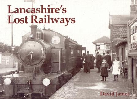 Lancashires Lost Railways by David James 2004