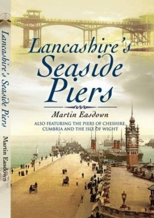 Lancashire's Seaside Piers: Also Featuring the Piers of the River Mersey, Cumbria and the Isle of Man