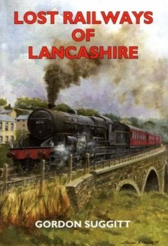 Lost Railways of Lancashire by Gordon Suggitt 2003