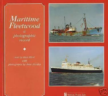 Maritime Fleetwood: A Photographic Record by Alan Hirst and Peter Horsley 1996