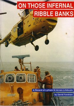 On Those Infernal Ribble Banks A Record of Lytham St.Annes Lifeboats
