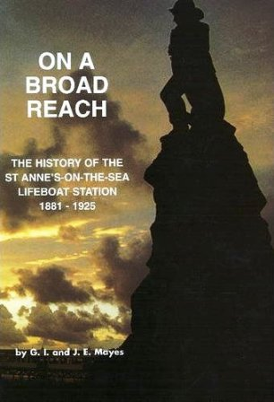 On A Broad Reach - The History of the St.Annes-on-the-Sea Lifeboat Station 1881-1925.