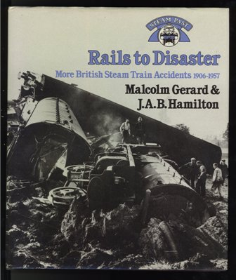 Rails to Disaster: More British Steam Train Accidents, 1906-57 by Malcolm Gerard (Author), James Alan Bousfield Hamilton