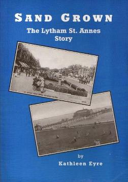 Sand Grown: The Lytham St.Annes Story by Kathleen Eyre third edition 1999