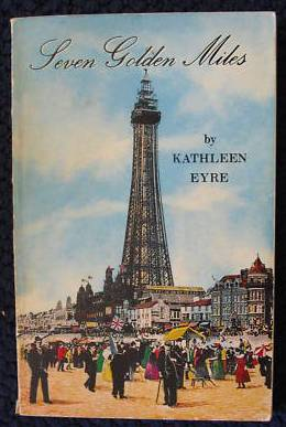 Seven Golden Miles - The Fantastic Story of Blackpool by Kathleen Eyre 1975.