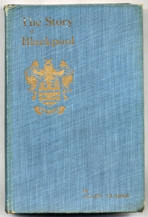 The Story Of Blackpool by Allen Clarke 1923