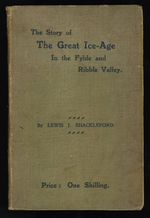 The Story of The Great Ice-Age In the Fylde and Ribble Valley. J Shackleford c1908