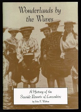 Wonderlands by the Waves: History of the Seaside Resorts of Lancashire