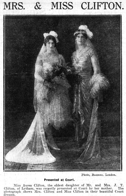 Miss Aurea the eldest daughter of Mr and Mrs J T Clifton, of Lytham, was recently presented at Court by her mother. The photograph shows Mrs.Clifton and Miss Clifton in their beautiful Court dresses.