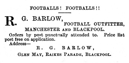 An advert for Richard Gorton Barlow as a 'Football Outfitter', Manchester and Blackpool, October, 1896. Since 1880 he had been in business as a sports outfitter with a shop at Victoria Station Approach, Manchester.