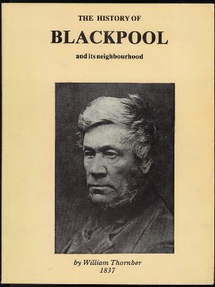 The History of Blackpool and Its Neighbourhood - 1985 Reprint Thornber