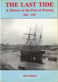 The Last Tide: History of the Port of Preston by Jack M. Dakres 1986