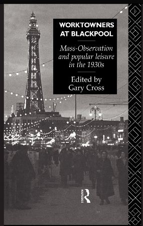 Worktowners at Blackpool: Mass-observation and Popular Leisure in the 1930's